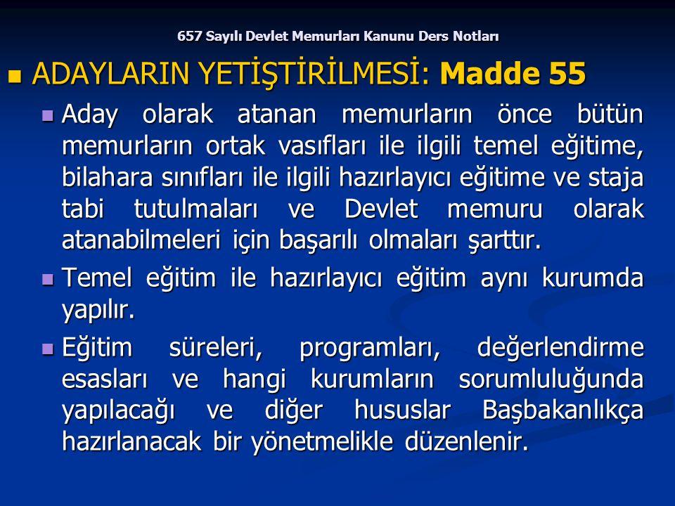 657 Sayılı Devlet Memurları Kanunu Ders Notları ADAYLARIN YETİŞTİRİLMESİ: Madde 55 ADAYLARIN YETİŞTİRİLMESİ: Madde 55 Aday olarak atanan memurların ön