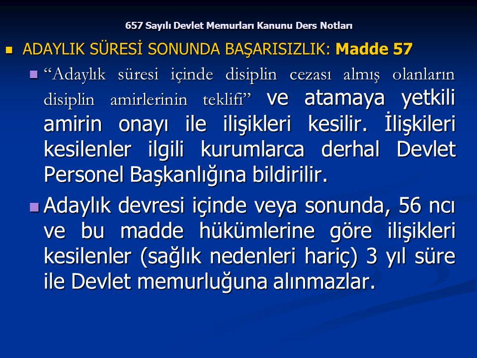 """657 Sayılı Devlet Memurları Kanunu Ders Notları ADAYLIK SÜRESİ SONUNDA BAŞARISIZLIK: Madde 57 ADAYLIK SÜRESİ SONUNDA BAŞARISIZLIK: Madde 57 """"Adaylık s"""
