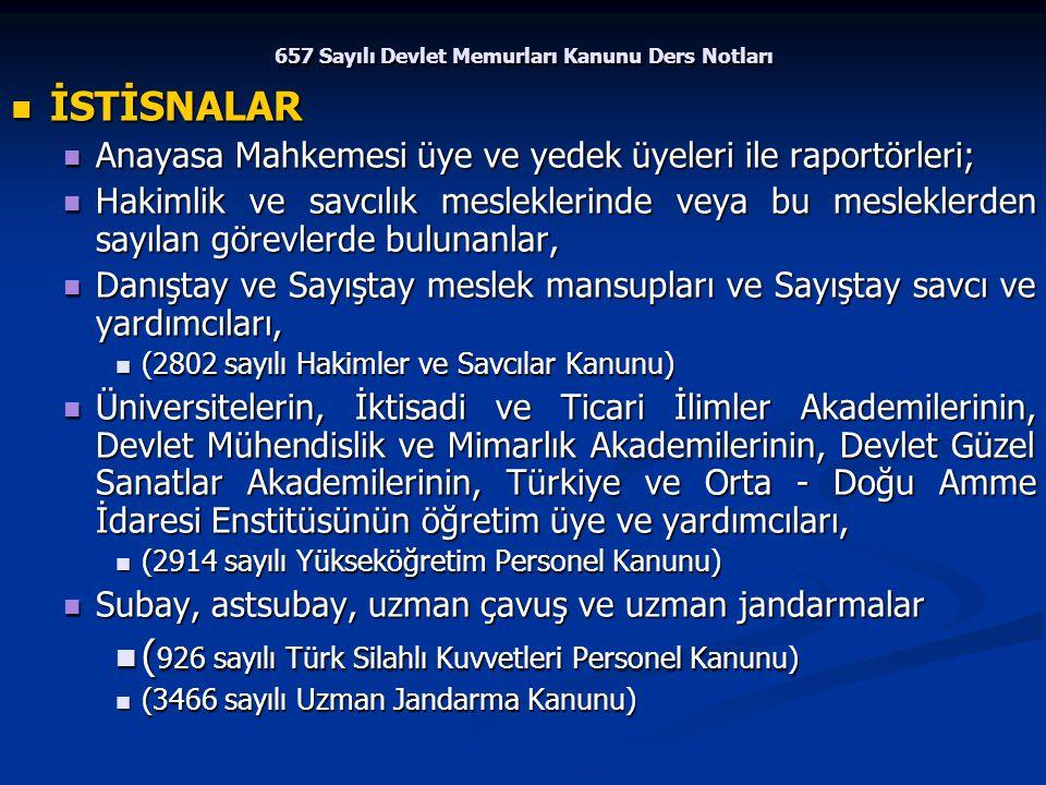 657 Sayılı Devlet Memurları Kanunu Ders Notları İSTİSNALAR İSTİSNALAR Anayasa Mahkemesi üye ve yedek üyeleri ile raportörleri; Anayasa Mahkemesi üye v