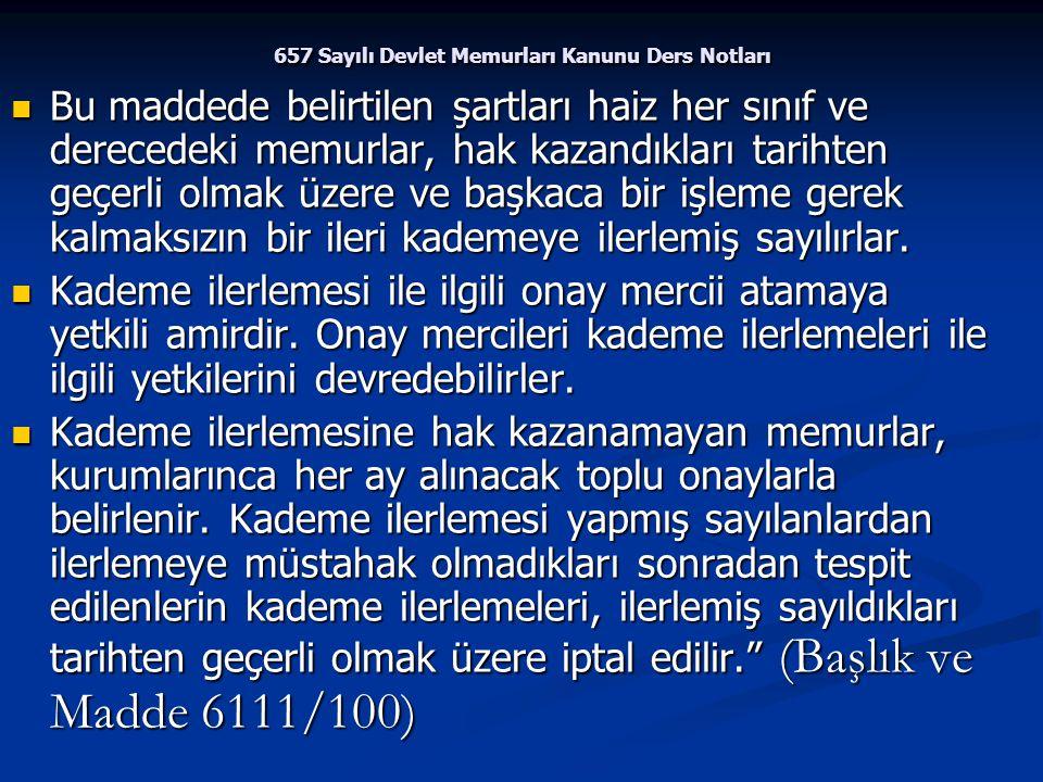 657 Sayılı Devlet Memurları Kanunu Ders Notları Bu maddede belirtilen şartları haiz her sınıf ve derecedeki memurlar, hak kazandıkları tarihten geçerl