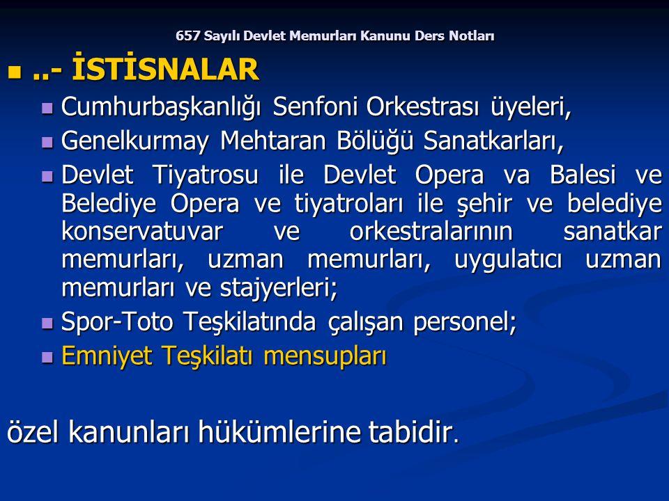 657 Sayılı Devlet Memurları Kanunu Ders Notları..- İSTİSNALAR..- İSTİSNALAR Cumhurbaşkanlığı Senfoni Orkestrası üyeleri, Cumhurbaşkanlığı Senfoni Orke