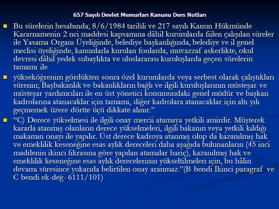 657 Sayılı Devlet Memurları Kanunu Ders Notları Bu sürelerin hesabında; 8/6/1984 tarihli ve 217 sayılı Kanun Hükmünde Kararnamenin 2 nci maddesi kapsa