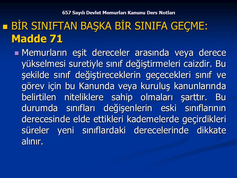 657 Sayılı Devlet Memurları Kanunu Ders Notları BİR SINIFTAN BAŞKA BİR SINIFA GEÇME: Madde 71 BİR SINIFTAN BAŞKA BİR SINIFA GEÇME: Madde 71 Memurların