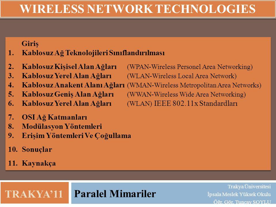 Paralel Mimariler TRAKYA'11 Trakya Üniversitesi İpsala Meslek Yüksek Okulu Öğr. Gör. Tuncay SOYLU Giriş 1.Kablosuz Ağ Teknolojileri Sınıflandırılması