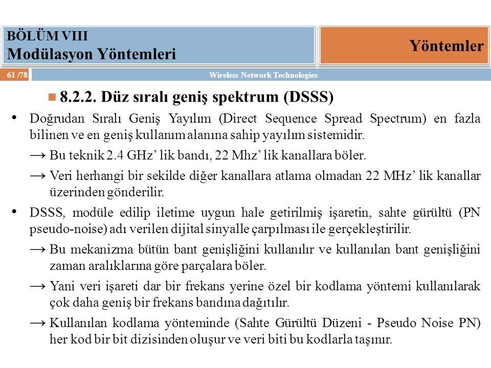 Wireless Network Technologies61 /78 Yöntemler BÖLÜM VIII Modülasyon Yöntemleri 8.2.2. Düz sıralı geniş spektrum (DSSS) Doğrudan Sıralı Geniş Yayılım (