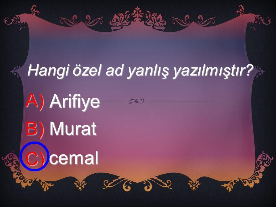 Hangi özel ad yanlış yazılmıştır? A) Arifiye B) Murat C) cemal