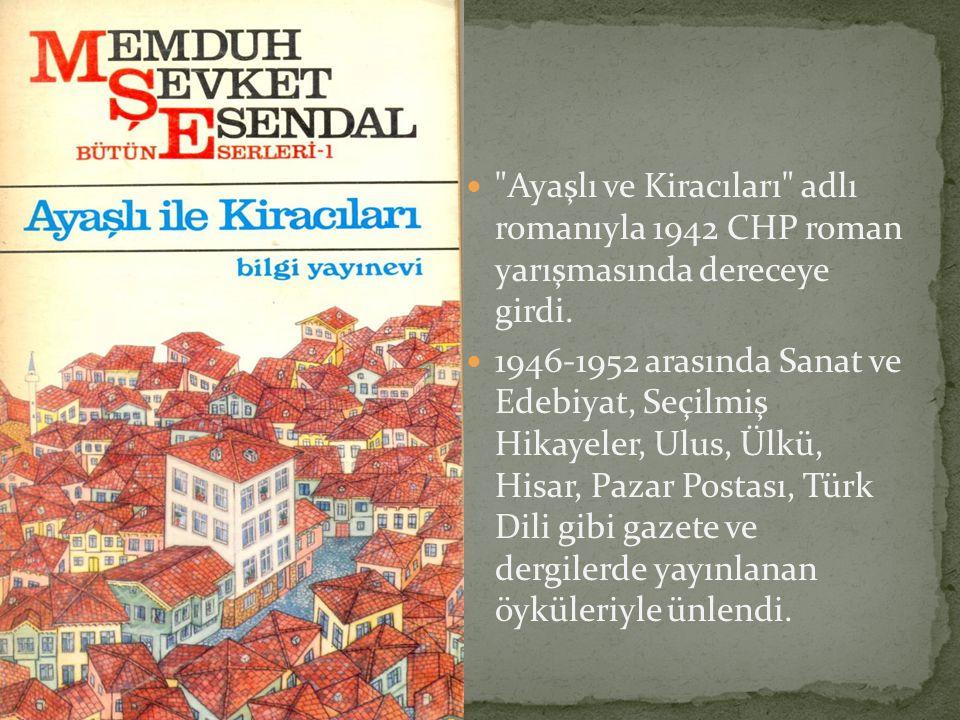 Ayaşlı ve Kiracıları adlı romanıyla 1942 CHP roman yarışmasında dereceye girdi.