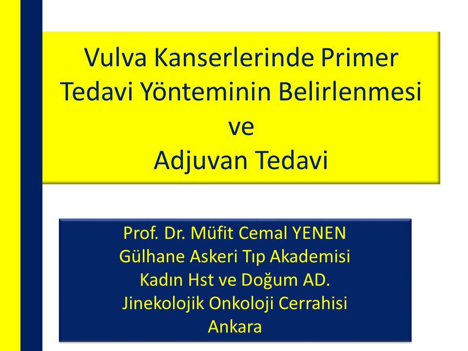 Vulva Kanserlerinde Primer Tedavi Yönteminin Belirlenmesi ve Adjuvan Tedavi Prof. Dr. Müfit Cemal YENEN Gülhane Askeri Tıp Akademisi Kadın Hst ve Doğu