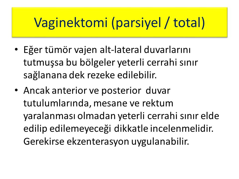 Vaginektomi (parsiyel / total) Eğer tümör vajen alt-lateral duvarlarını tutmuşsa bu bölgeler yeterli cerrahi sınır sağlanana dek rezeke edilebilir. An