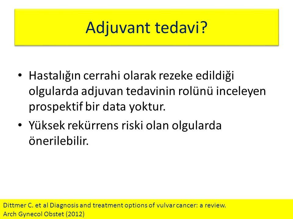 Adjuvant tedavi? Hastalığın cerrahi olarak rezeke edildiği olgularda adjuvan tedavinin rolünü inceleyen prospektif bir data yoktur. Yüksek rekürrens r