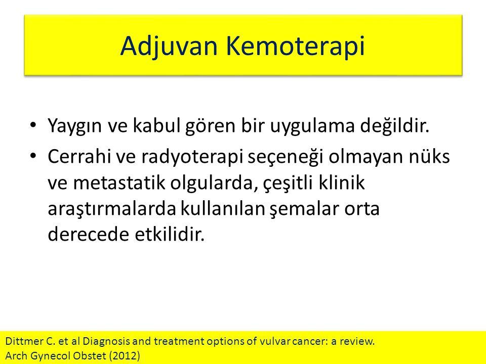 Adjuvan Kemoterapi Yaygın ve kabul gören bir uygulama değildir. Cerrahi ve radyoterapi seçeneği olmayan nüks ve metastatik olgularda, çeşitli klinik a