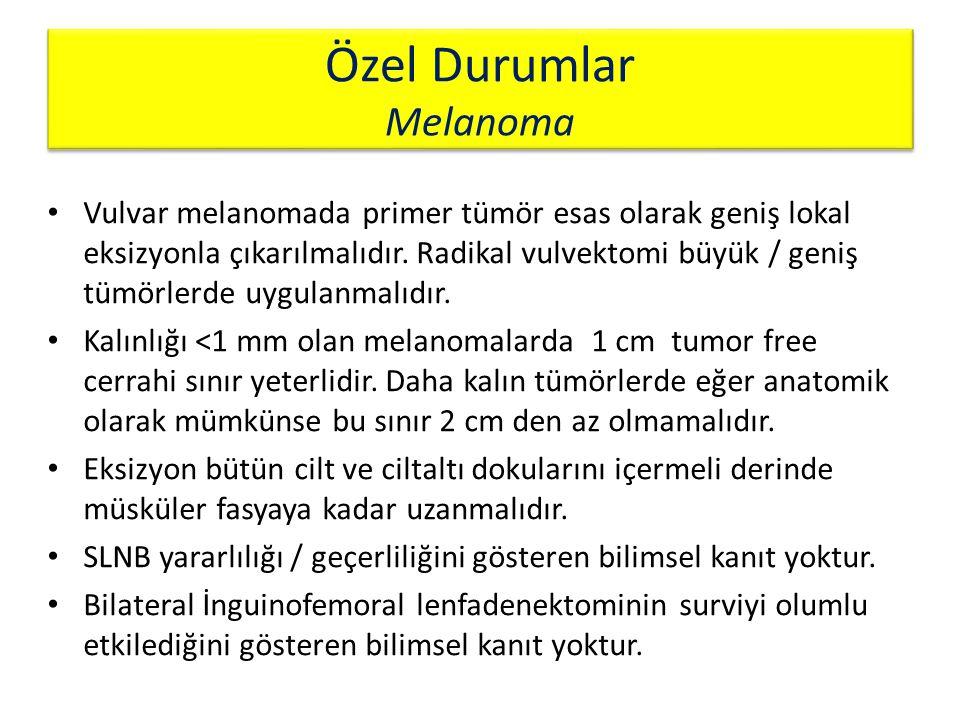 Özel Durumlar Melanoma Vulvar melanomada primer tümör esas olarak geniş lokal eksizyonla çıkarılmalıdır. Radikal vulvektomi büyük / geniş tümörlerde u
