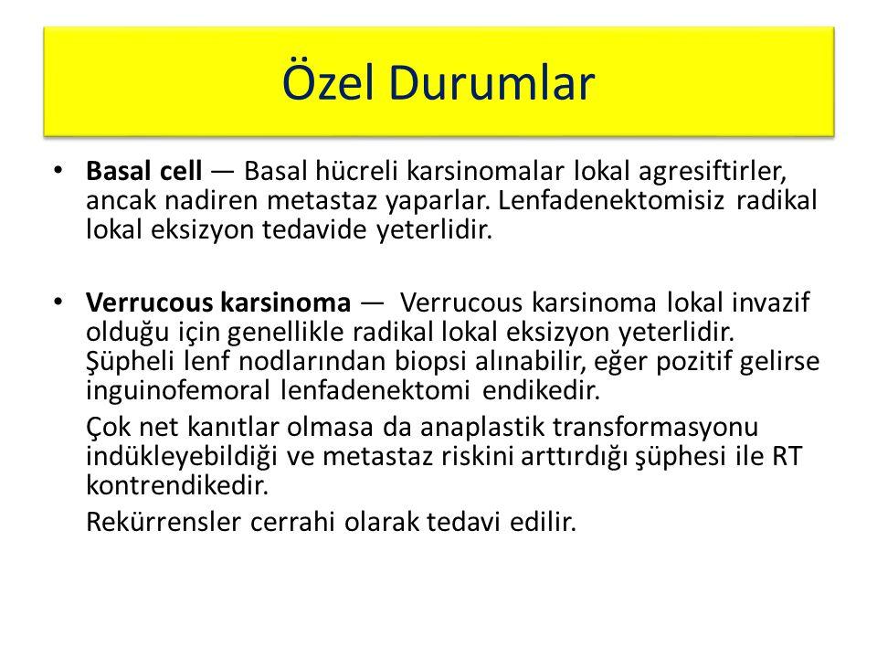 Özel Durumlar Basal cell — Basal hücreli karsinomalar lokal agresiftirler, ancak nadiren metastaz yaparlar. Lenfadenektomisiz radikal lokal eksizyon t