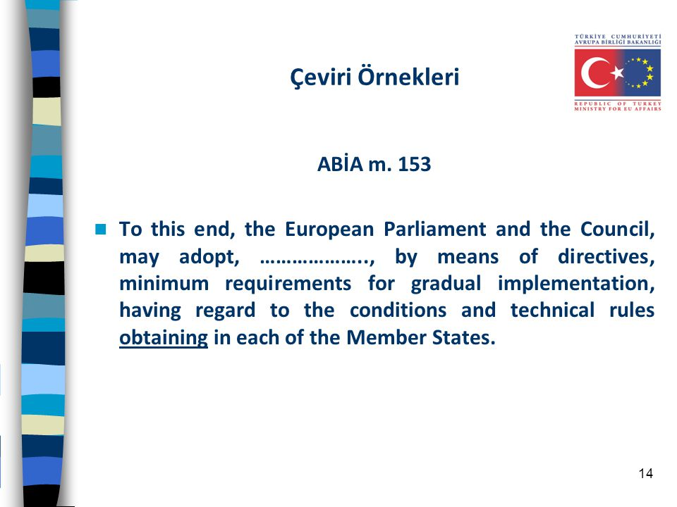 Çeviri Örnekleri ABİA m. 153 To this end, the European Parliament and the Council, may adopt, ……………….., by means of directives, minimum requirements f