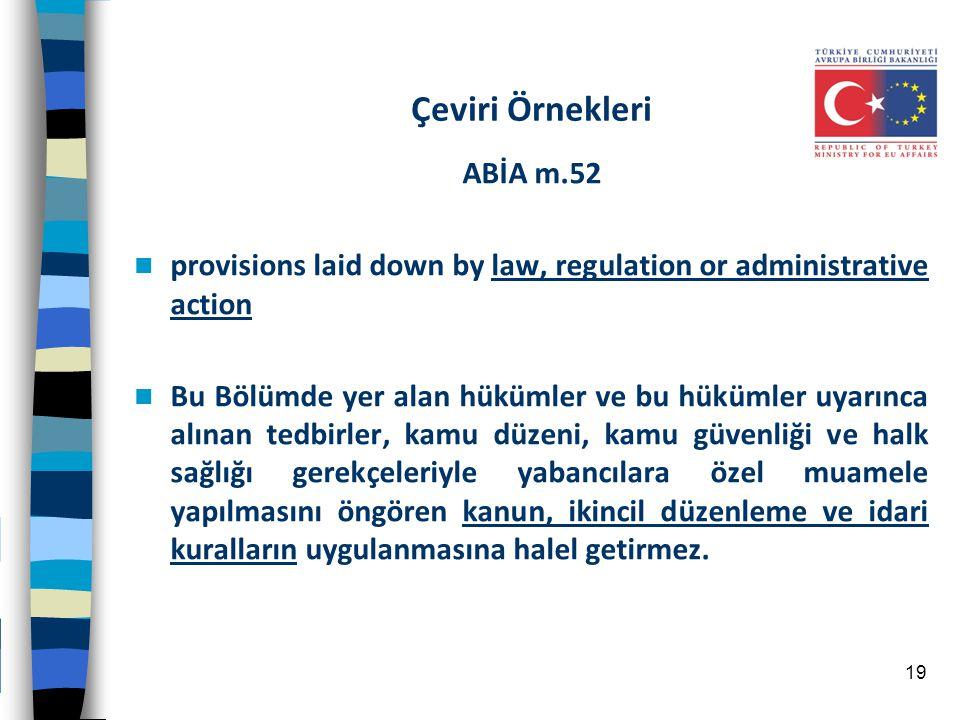 Çeviri Örnekleri ABİA m.52 provisions laid down by law, regulation or administrative action Bu Bölümde yer alan hükümler ve bu hükümler uyarınca alına