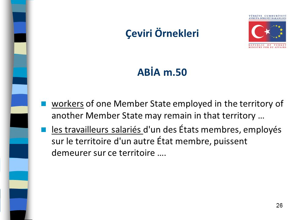 Çeviri Örnekleri ABİA m.50 workers of one Member State employed in the territory of another Member State may remain in that territory … les travailleu