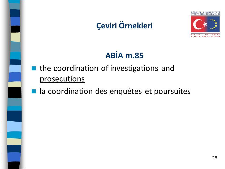 Çeviri Örnekleri ABİA m.85 the coordination of investigations and prosecutions la coordination des enquêtes et poursuites 28