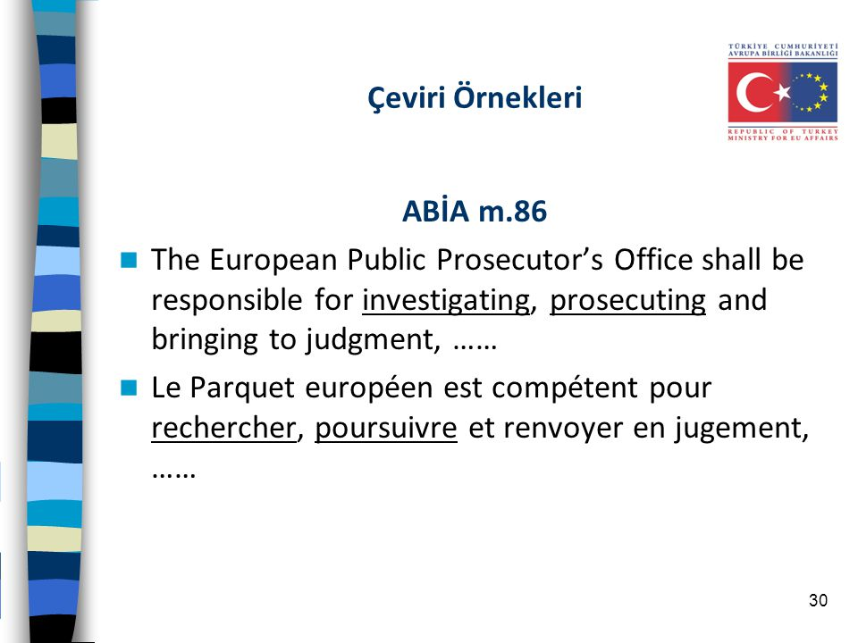 Çeviri Örnekleri ABİA m.86 The European Public Prosecutor's Office shall be responsible for investigating, prosecuting and bringing to judgment, …… Le