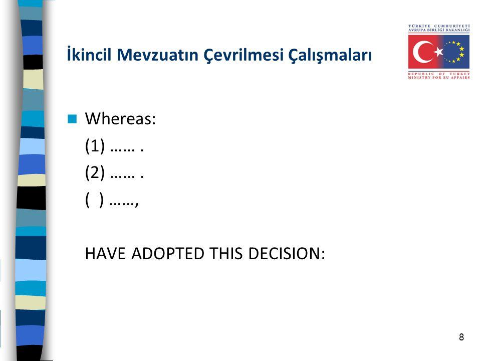 İkincil Mevzuatın Çevrilmesi Çalışmaları Whereas: (1) ……. (2) ……. ( ) ……, HAVE ADOPTED THIS DECISION: 8