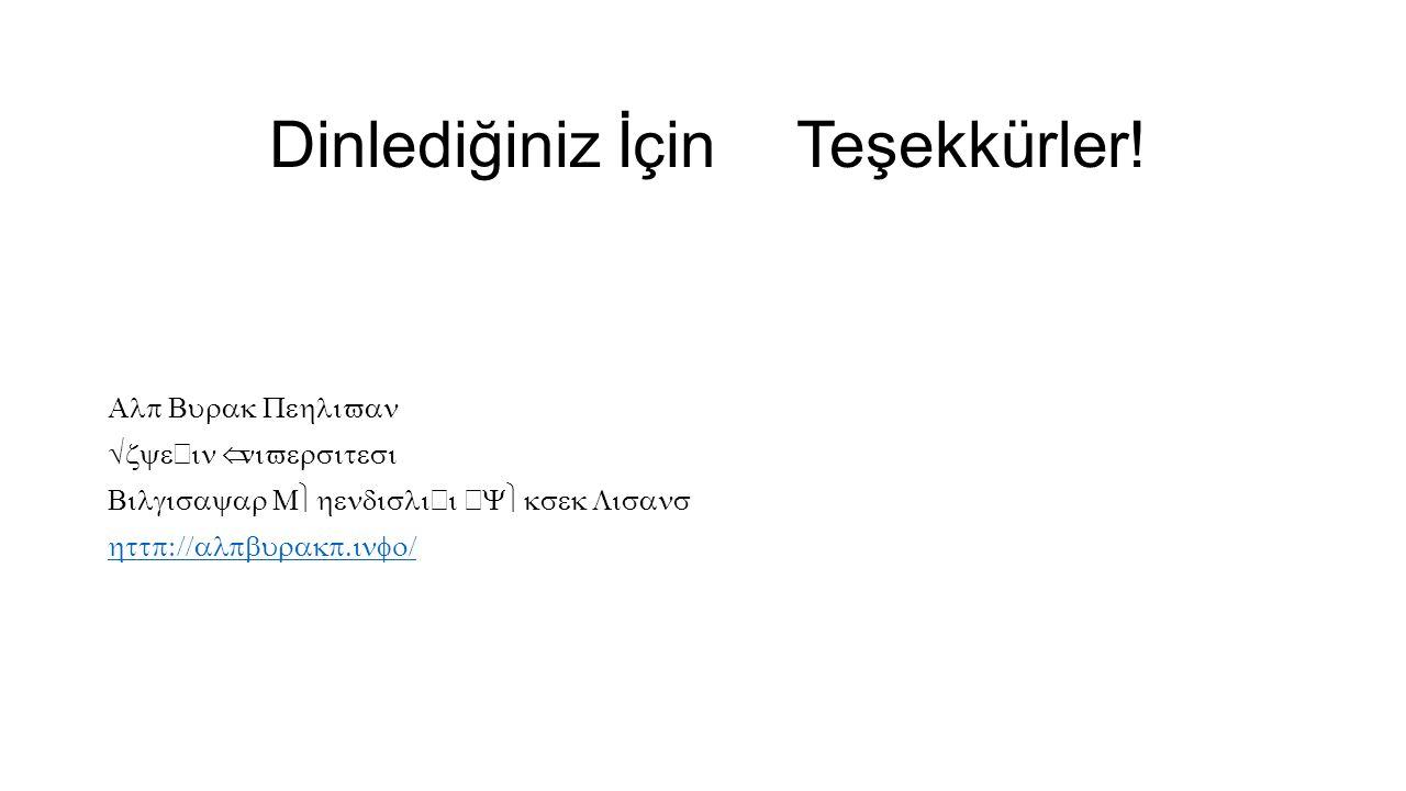 Dinlediğiniz İçin Teşekkürler! Alp Burak Pehlivan Özyeğin Üniversitesi Bilgisayar Mühendisliği –Yüksek Lisans http://alpburakp.info/