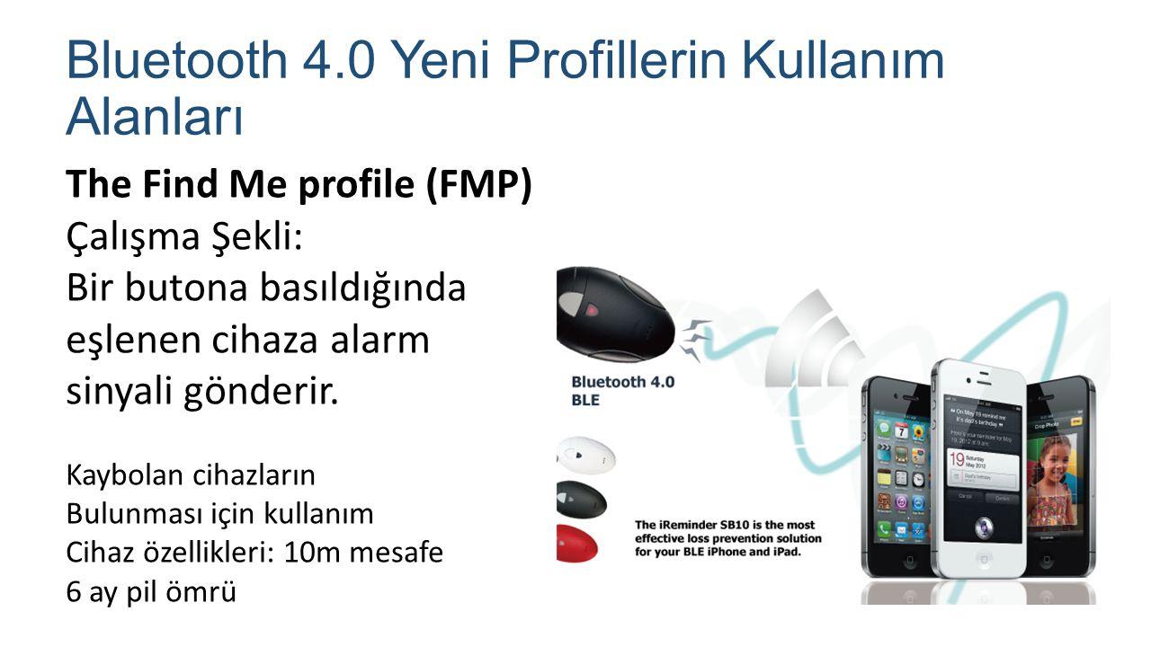 Bluetooth 4.0 Yeni Profillerin Kullanım Alanları The Find Me profile (FMP) Çalışma Şekli: Bir butona basıldığında eşlenen cihaza alarm sinyali gönderi