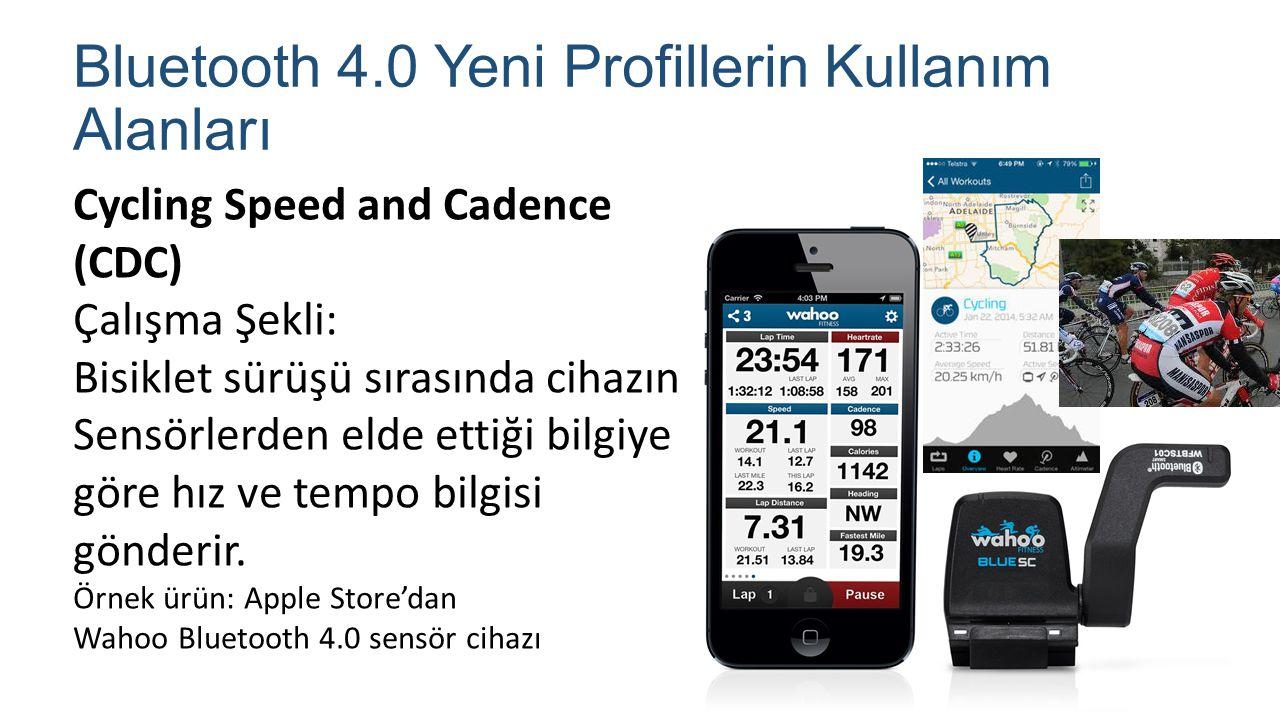 Bluetooth 4.0 Yeni Profillerin Kullanım Alanları Cycling Speed and Cadence (CDC) Çalışma Şekli: Bisiklet sürüşü sırasında cihazın Sensörlerden elde et