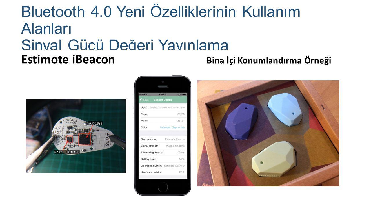 Bluetooth 4.0 Yeni Özelliklerinin Kullanım Alanları Sinyal Gücü Değeri Yayınlama Estimote iBeacon Bina İçi Konumlandırma Örneği