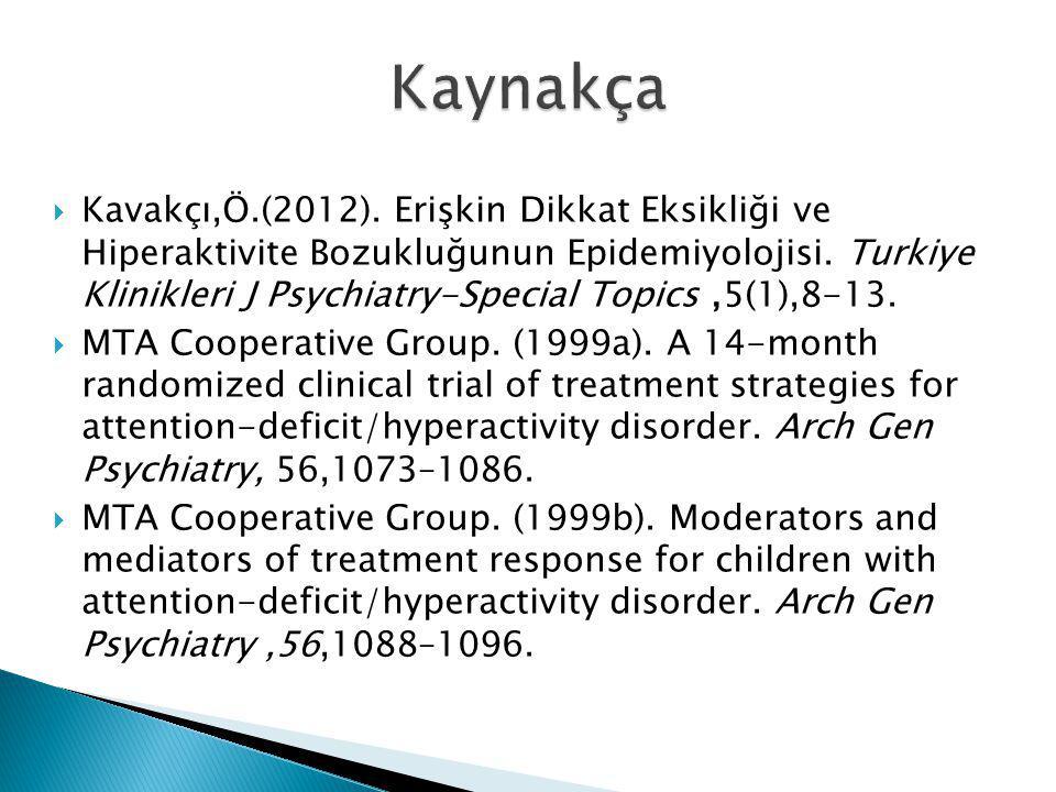  Kavakçı,Ö.(2012). Erişkin Dikkat Eksikliği ve Hiperaktivite Bozukluğunun Epidemiyolojisi. Turkiye Klinikleri J Psychiatry-Special Topics,5(1),8-13.