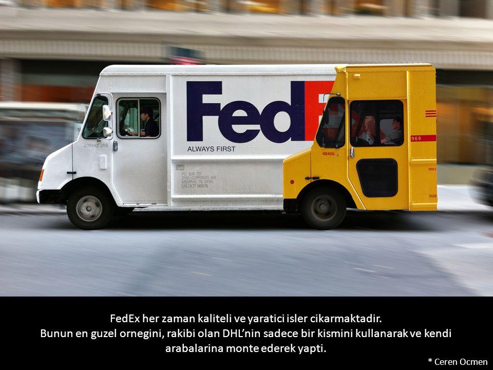 FedEx her zaman kaliteli ve yaratici isler cikarmaktadir. Bunun en guzel ornegini, rakibi olan DHL'nin sadece bir kismini kullanarak ve kendi arabalar