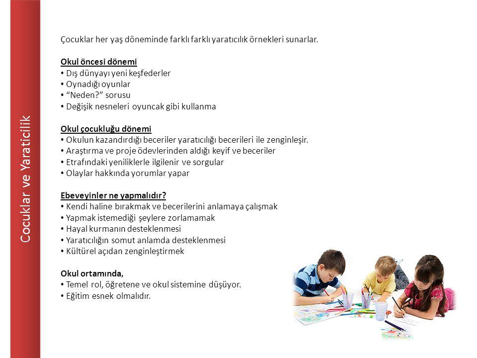 Cocuklar ve Yaraticilik Çocuklar her yaş döneminde farklı farklı yaratıcılık örnekleri sunarlar. Okul öncesi dönemi Dış dünyayı yeni keşfederler Oynad