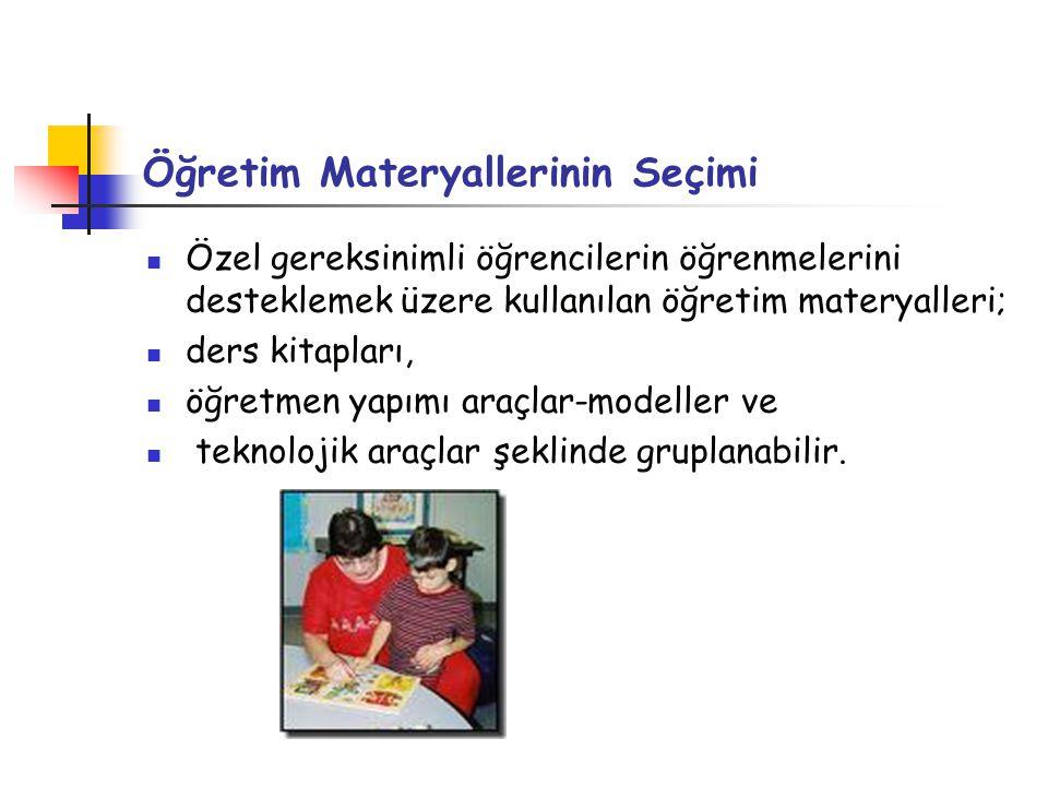 Öğretim Materyallerinin Seçimi Özel gereksinimli öğrencilerin öğrenmelerini desteklemek üzere kullanılan öğretim materyalleri; ders kitapları, öğretme
