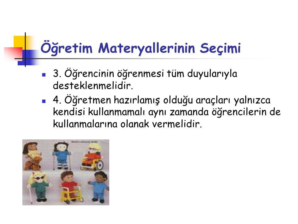 Öğretim Materyallerinin Seçimi 3.Öğrencinin öğrenmesi tüm duyularıyla desteklenmelidir.