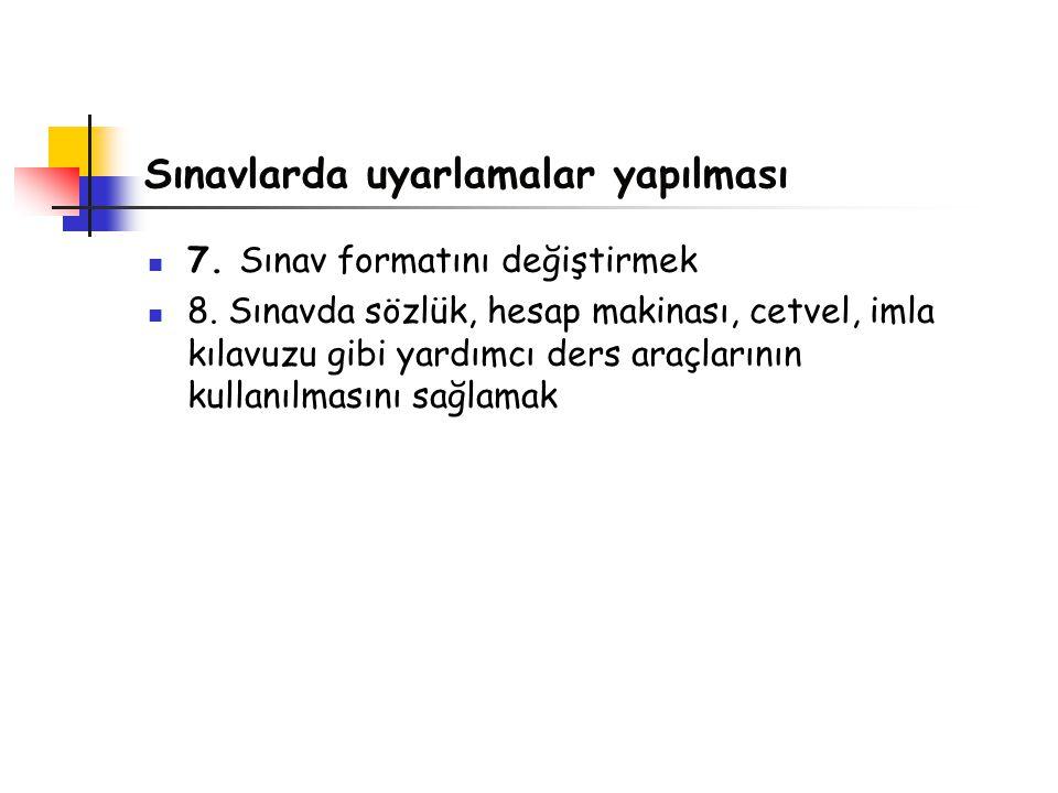 Sınavlarda uyarlamalar yapılması 7.Sınav formatını değiştirmek 8.