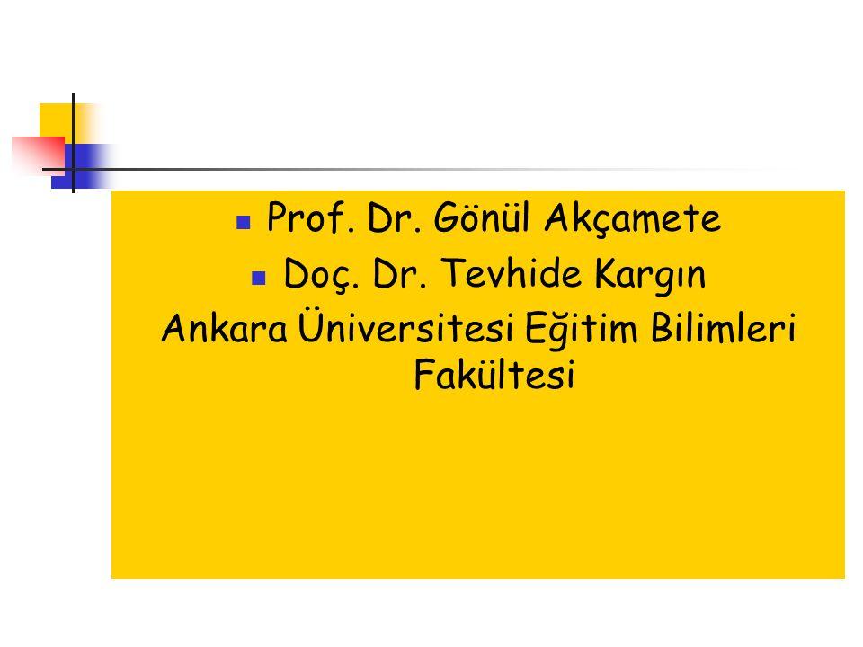 Prof. Dr. Gönül Akçamete Doç. Dr. Tevhide Kargın Ankara Üniversitesi Eğitim Bilimleri Fakültesi