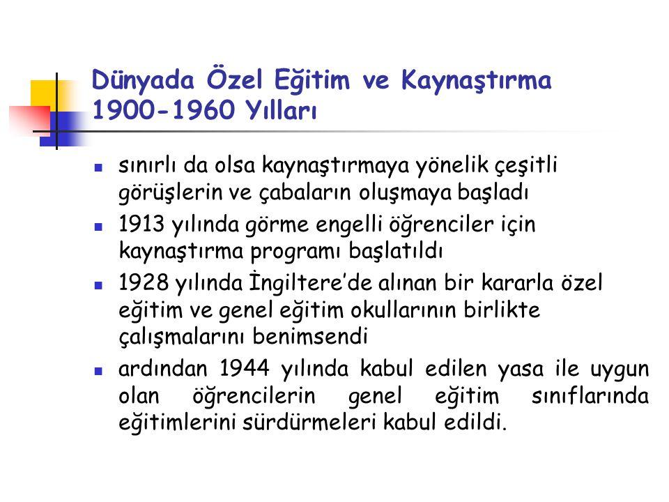 Dünyada Özel Eğitim ve Kaynaştırma 1900-1960 Yılları sınırlı da olsa kaynaştırmaya yönelik çeşitli görüşlerin ve çabaların oluşmaya başladı 1913 yılın