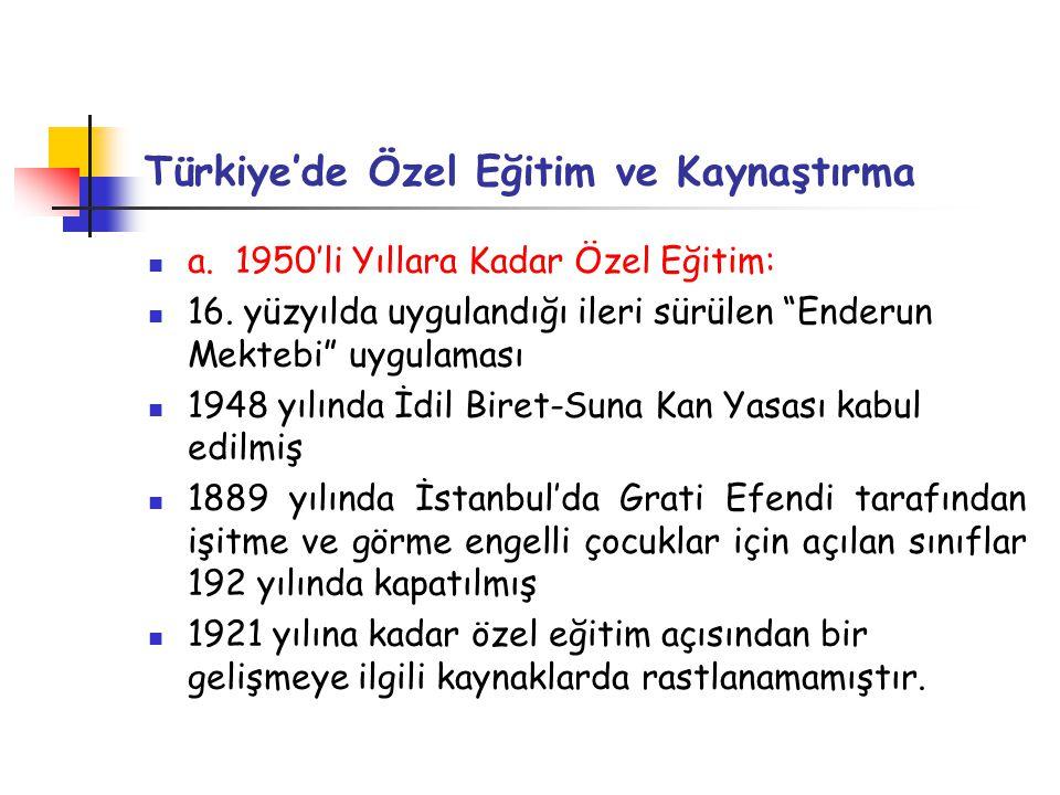 """Türkiye'de Özel Eğitim ve Kaynaştırma a. 1950'li Yıllara Kadar Özel Eğitim: 16. yüzyılda uygulandığı ileri sürülen """"Enderun Mektebi"""" uygulaması 1948 y"""