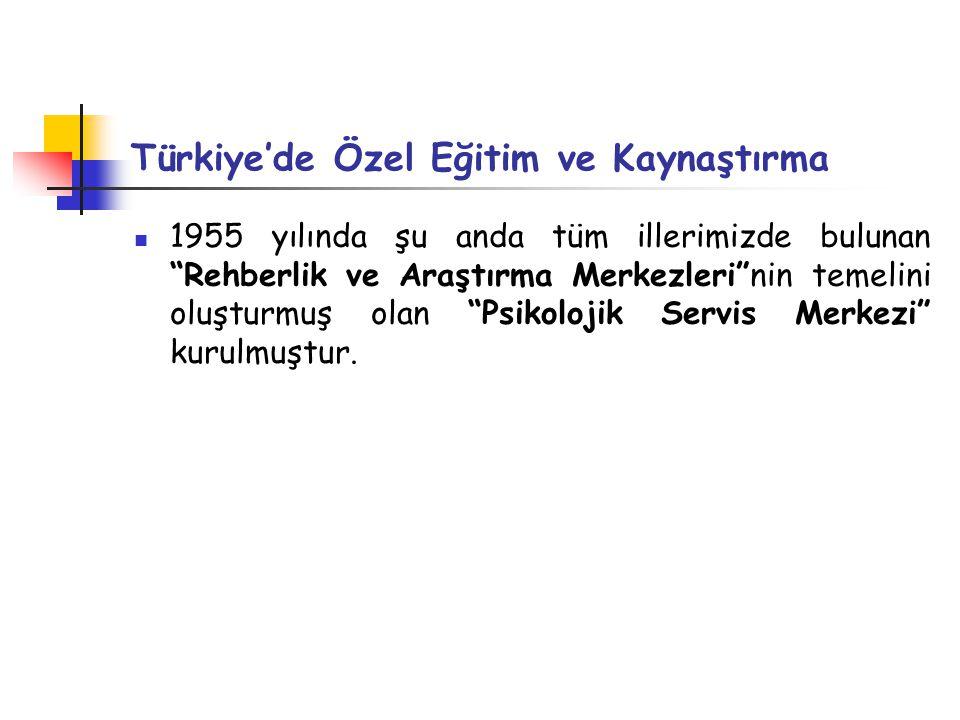 Türkiye'de Özel Eğitim ve Kaynaştırma 1955 yılında şu anda tüm illerimizde bulunan Rehberlik ve Araştırma Merkezleri nin temelini oluşturmuş olan Psikolojik Servis Merkezi kurulmuştur.