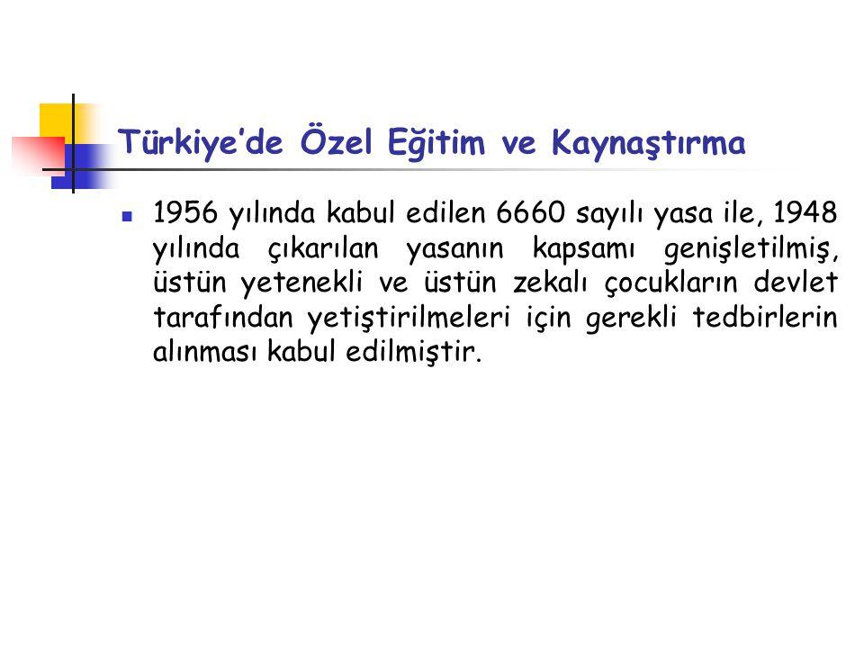 Türkiye'de Özel Eğitim ve Kaynaştırma 1956 yılında kabul edilen 6660 sayılı yasa ile, 1948 yılında çıkarılan yasanın kapsamı genişletilmiş, üstün yetenekli ve üstün zekalı çocukların devlet tarafından yetiştirilmeleri için gerekli tedbirlerin alınması kabul edilmiştir.