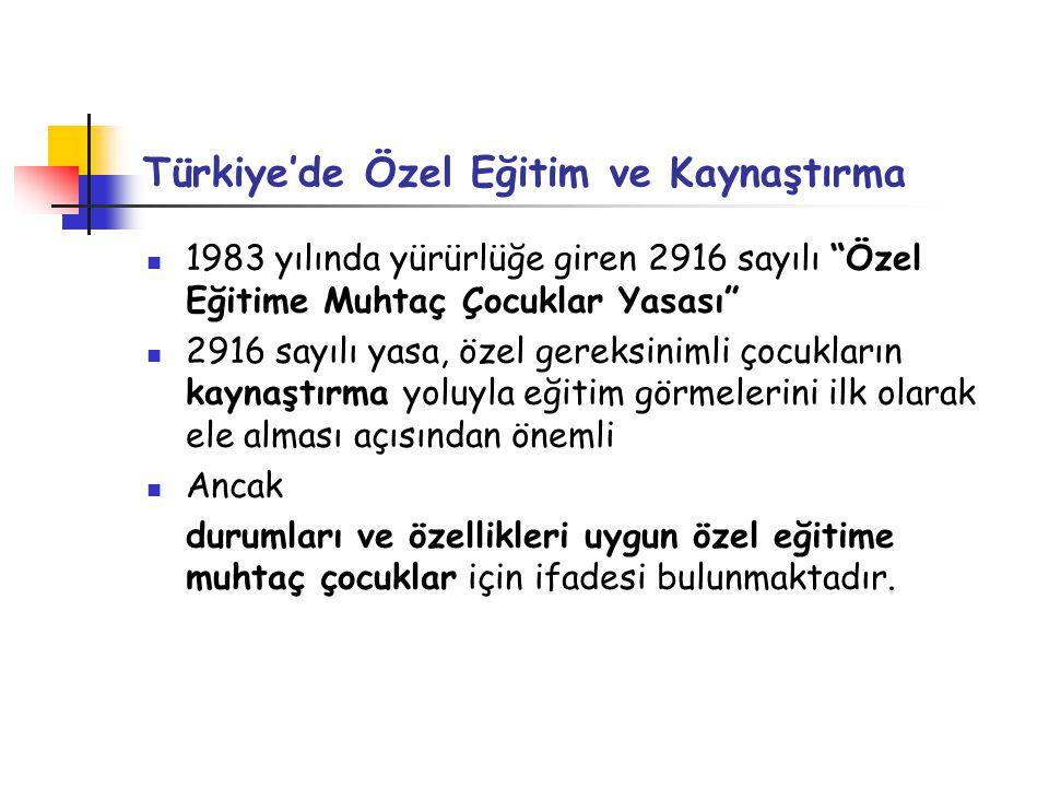 """Türkiye'de Özel Eğitim ve Kaynaştırma 1983 yılında yürürlüğe giren 2916 sayılı """"Özel Eğitime Muhtaç Çocuklar Yasası"""" 2916 sayılı yasa, özel gereksinim"""