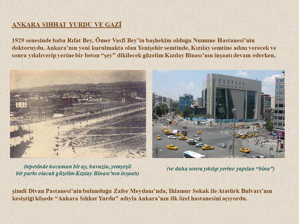 ANKARA SIHHAT YURDU VE GAZİ 1929 senesinde baba Rıfat Bey, Ömer Vasfi Bey'in başhekim olduğu Numune Hastanesi'nin doktoruydu.