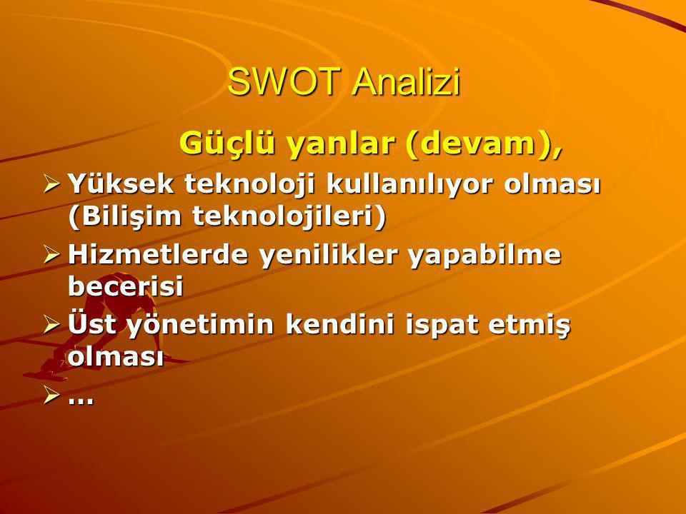 SWOT Analizi Güçlü yanlar (devam),  Yüksek teknoloji kullanılıyor olması (Bilişim teknolojileri)  Hizmetlerde yenilikler yapabilme becerisi  Üst yönetimin kendini ispat etmiş olması  …