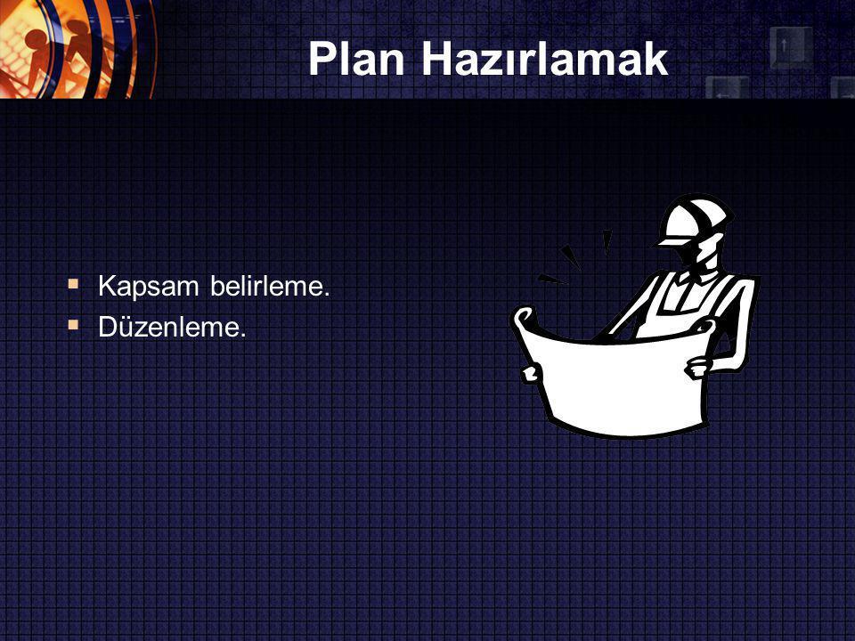 Plan Hazırlamak  Kapsam belirleme.  Düzenleme.