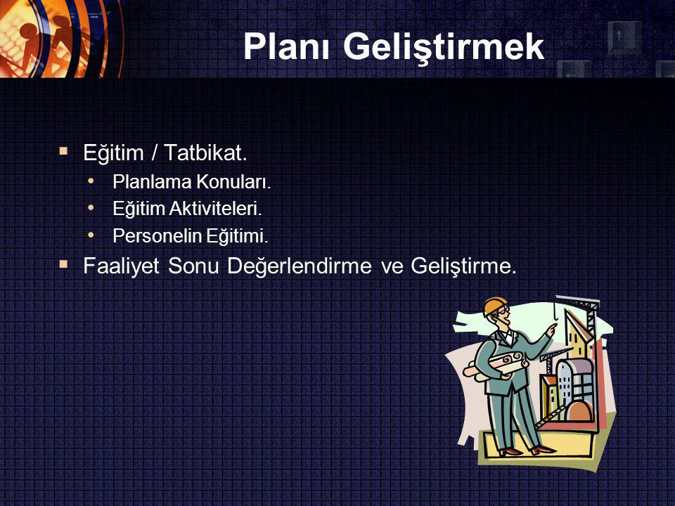 Planı Geliştirmek  Eğitim / Tatbikat.Planlama Konuları.