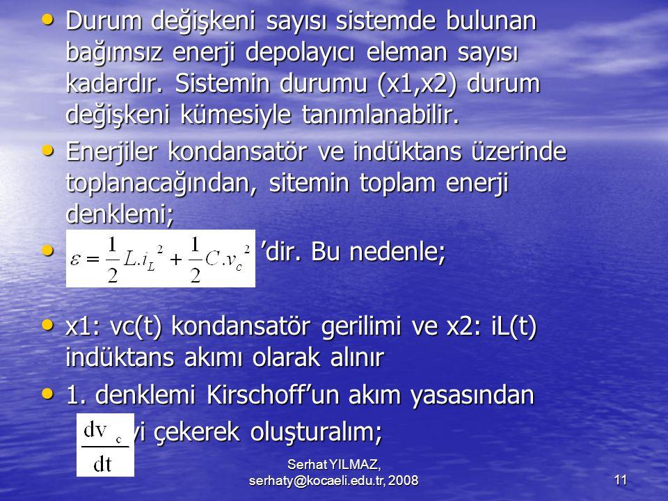 Serhat YILMAZ, serhaty@kocaeli.edu.tr, 200811 Durum değişkeni sayısı sistemde bulunan bağımsız enerji depolayıcı eleman sayısı kadardır.