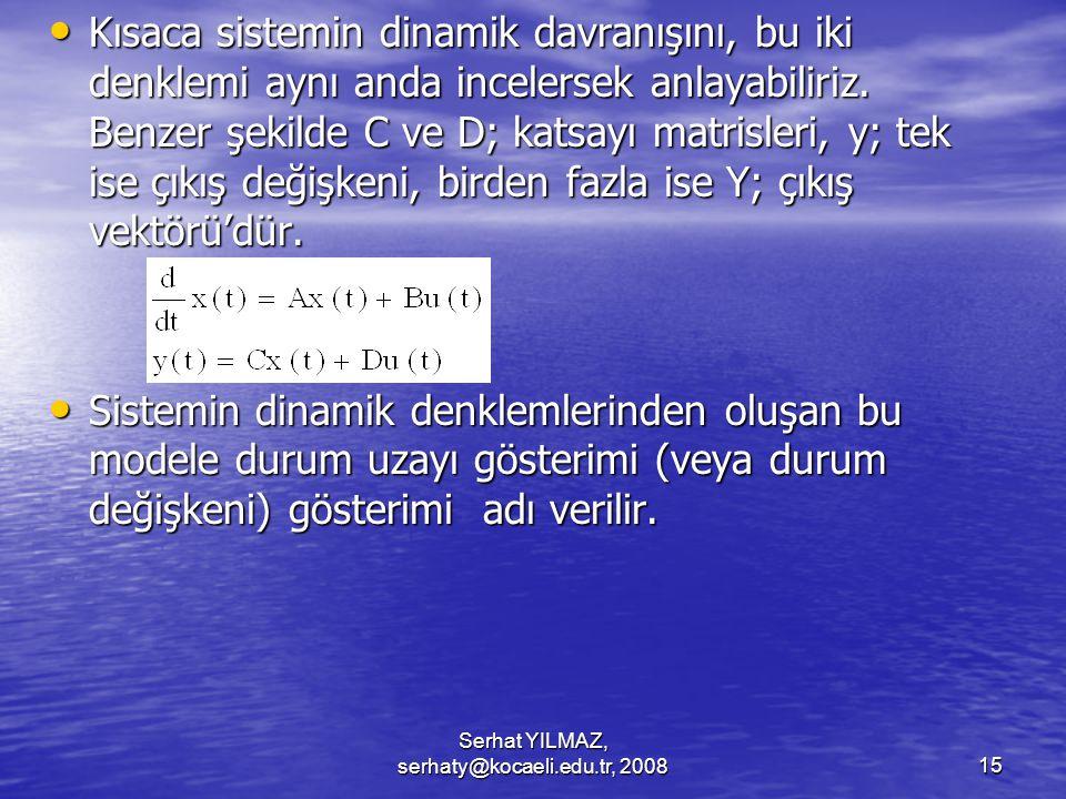 Serhat YILMAZ, serhaty@kocaeli.edu.tr, 200815 Kısaca sistemin dinamik davranışını, bu iki denklemi aynı anda incelersek anlayabiliriz.