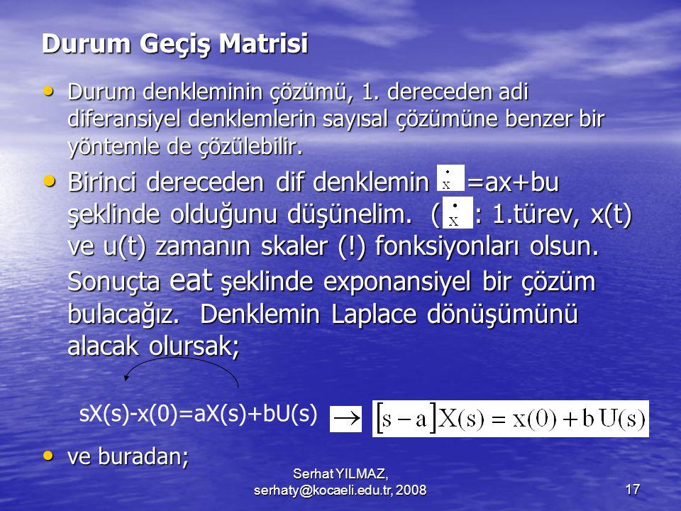 Serhat YILMAZ, serhaty@kocaeli.edu.tr, 200817 Durum Geçiş Matrisi Durum denkleminin çözümü, 1.