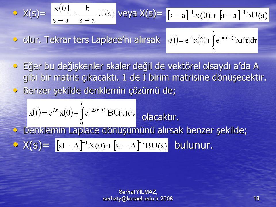 Serhat YILMAZ, serhaty@kocaeli.edu.tr, 200818 X(s)= veya X(s)= X(s)= veya X(s)= olur.