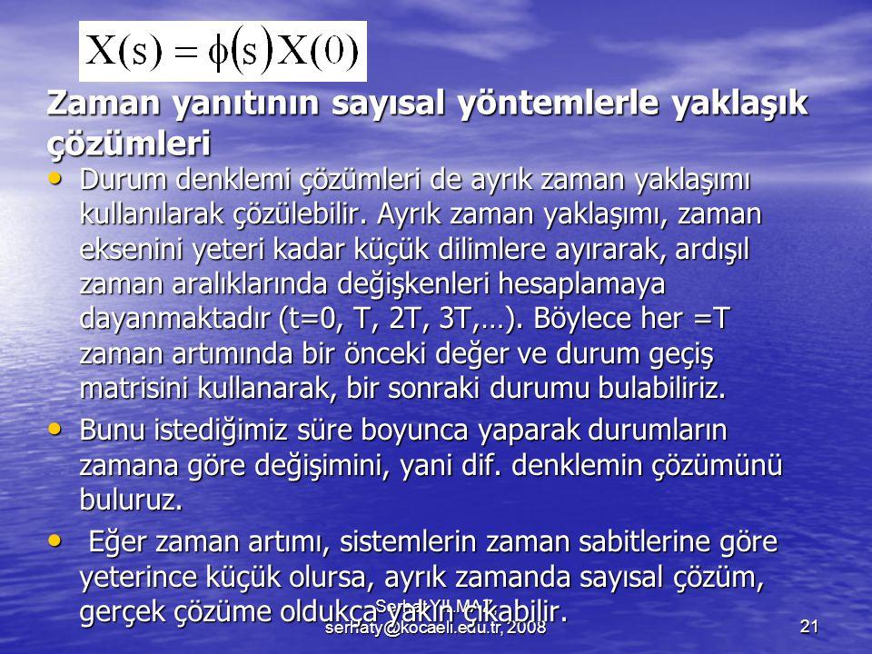 Serhat YILMAZ, serhaty@kocaeli.edu.tr, 200821 Zaman yanıtının sayısal yöntemlerle yaklaşık çözümleri Durum denklemi çözümleri de ayrık zaman yaklaşımı kullanılarak çözülebilir.