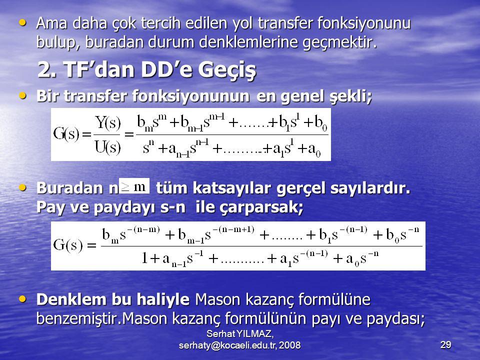 Serhat YILMAZ, serhaty@kocaeli.edu.tr, 200829 Ama daha çok tercih edilen yol transfer fonksiyonunu bulup, buradan durum denklemlerine geçmektir.