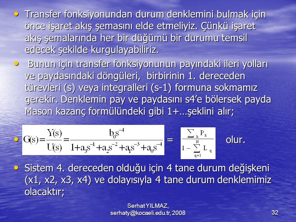 Serhat YILMAZ, serhaty@kocaeli.edu.tr, 200832 Transfer fonksiyonundan durum denklemini bulmak için önce işaret akış şemasını elde etmeliyiz.